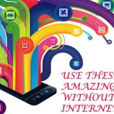 Use These 5 Amazing Apps Without Internet