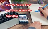 How To Find A Good Freelance Writer For Your Blog