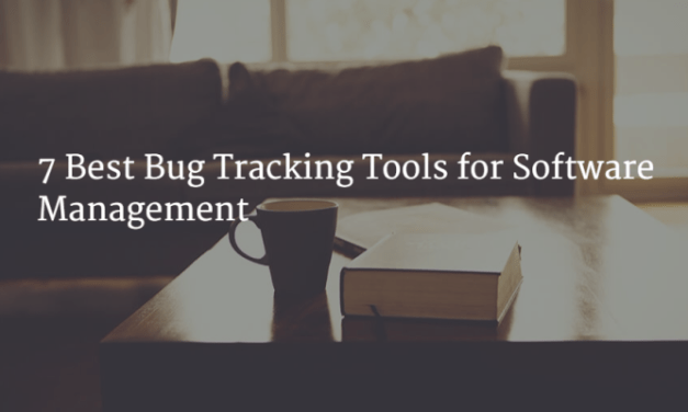 7 Best Bug Tracking Tools for Software Management