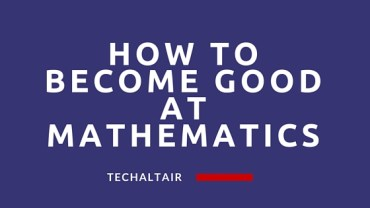 How To Become Good At Mathematics