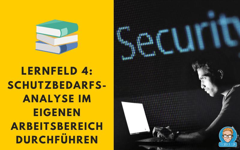 Lernfeld 4 Schutzbedarfsanalyse im eigenen Arbeitsbereich durchführen / Lehrplan / IHK / KMK / IT-Berufe / Fachinformatiker