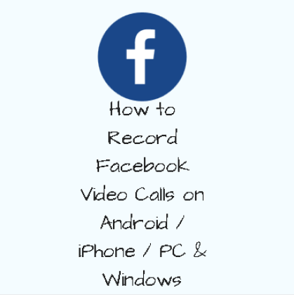 How to Record Facebook Video Calls on Android / iPhone / PC And Windows