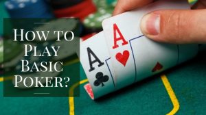 how to play basic poker