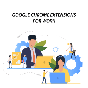 best google chrome extensions for work