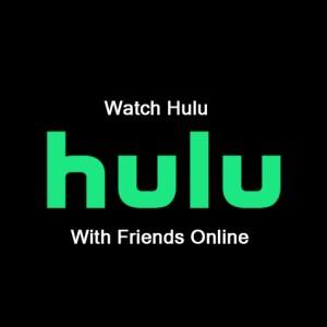Watch Hulu with friends online