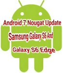 Samsung Galaxy S6 And Galaxy S6 Edge Now Getting The Latest Android 7 Nougat Update