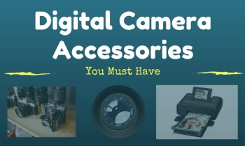 Your Guide To Choosing Digital Camera Accessories