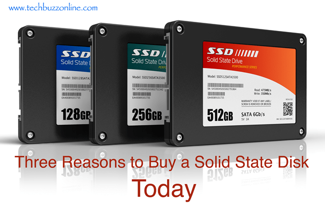 Three Reasons to Buy a Solid State Disk Today