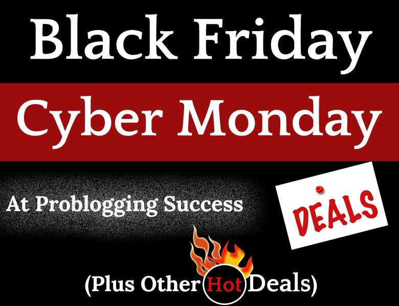 Black Friday Cyber Monday Deals At Problogging Success (Plus Other Hot Deals)