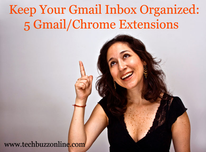 Keep Your Gmail Inbox Organized: 5 Gmail/Chrome Extensions