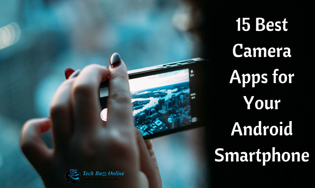 15 Best Camera Apps for Your Android Smartphone