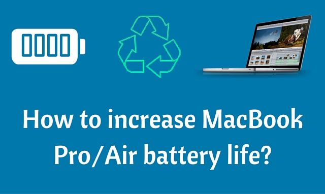 How to increase MacBook Pro or MacBook Air battery life?