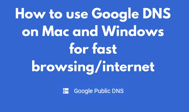 How to Use Google DNS on Windows and MacOS for Faster Browsing