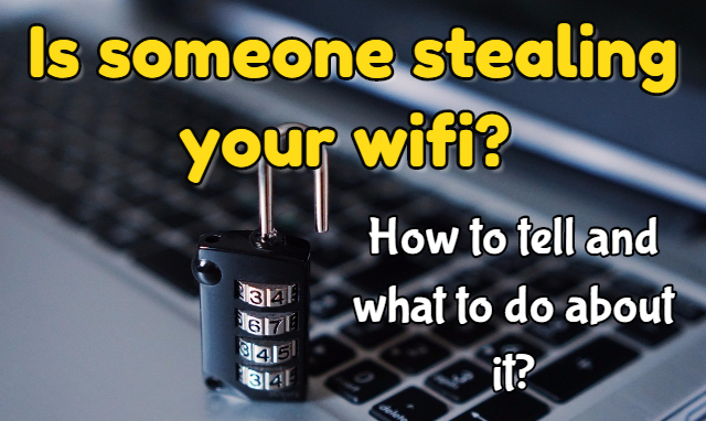 How to tell if someone is stealing your wifi and what to do about it?