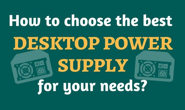 How to pick the best desktop power supply for your needs?