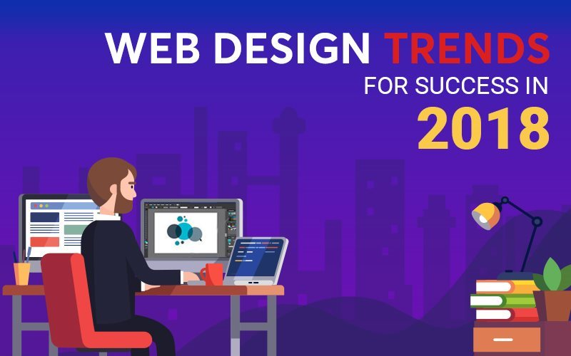 Adopt these Web Design Trends in 2018 If You Want to Succeed