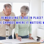 Remodeling To Age In Place? Make Changes Where It Matters Most