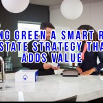 Going Green a Smart Real Estate Strategy That Adds Value