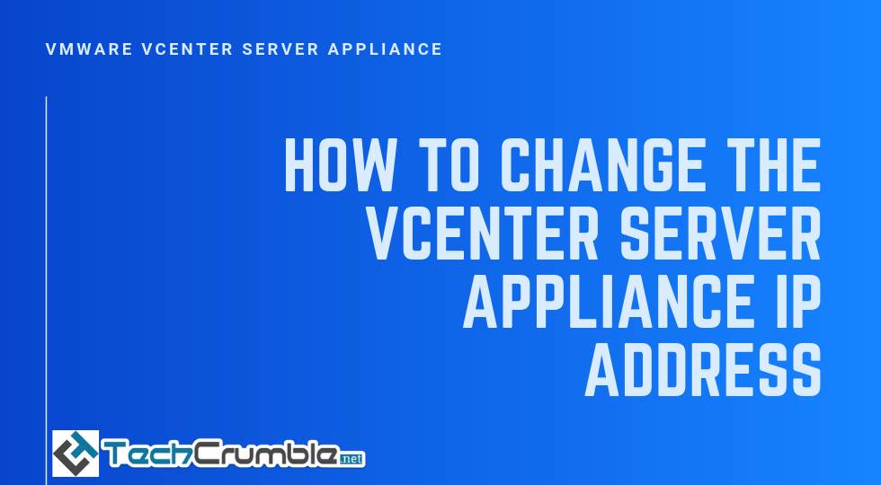 How To Change The vCenter Server Appliance IP Address