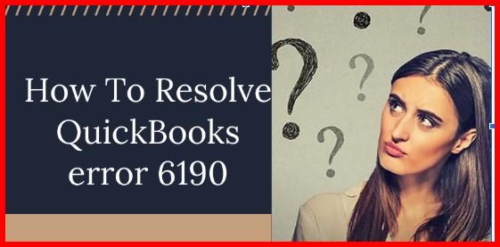 How To Fix QuickBooks Error 6190