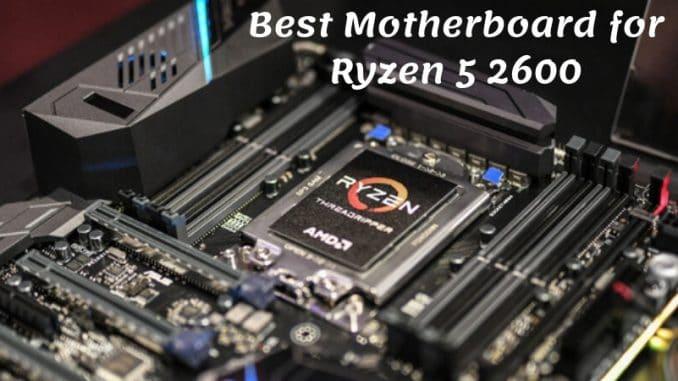 Ryzen 5 2600 ,Best Motherboards