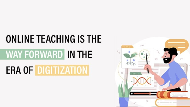 Online teaching is the way forward in the era of digitization