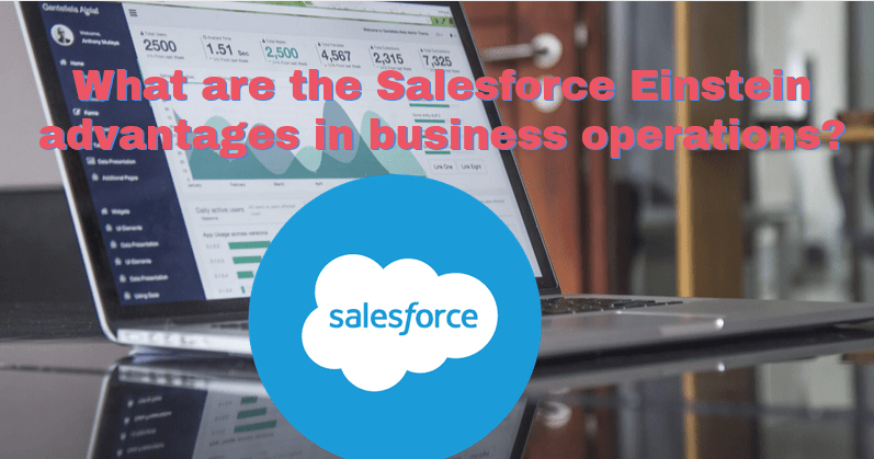 What Are The Salesforce Einstein Advantages In Business Operations?