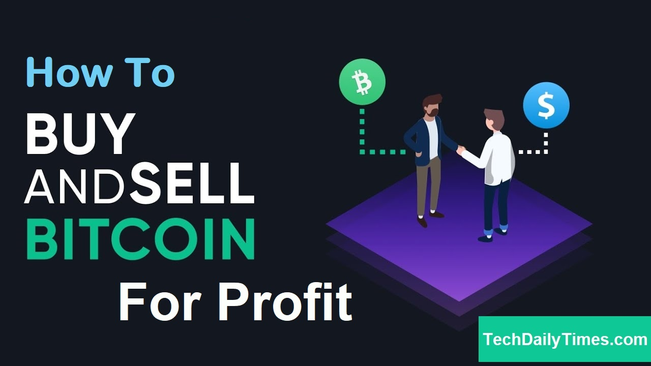 How To Buy And Sell Bitcoin For Profit?