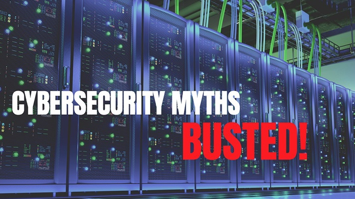 Cybersecurity Myths Busted