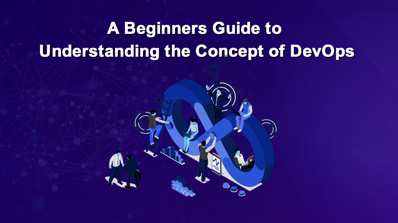 A Beginners Guide to Understanding the Concept of DevOps