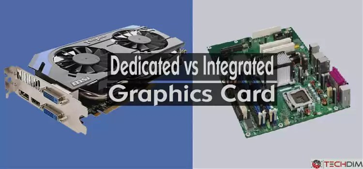 The Ultimate Revelation of Dedicated Vs Integrated Graphics Card