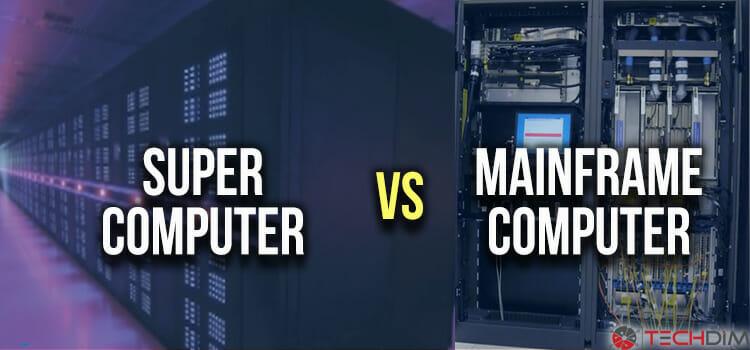Supercomputer Vs Mainframe Computer
