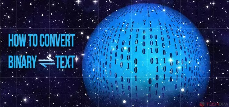 How to Convert Binary to Text version and Text to Binary version