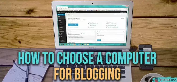 How to Choose a Computer for Blogging