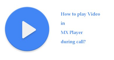 how to play video in MX player during call