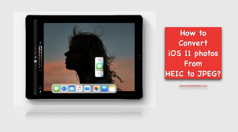 How to convert iOS 11 photos from HEIC to JPEG format