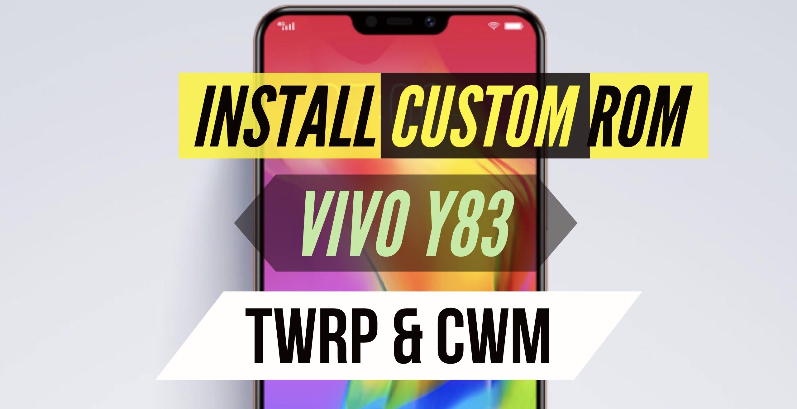 VIVO Y83 Custom ROM Installation - Two Easy METHODS!