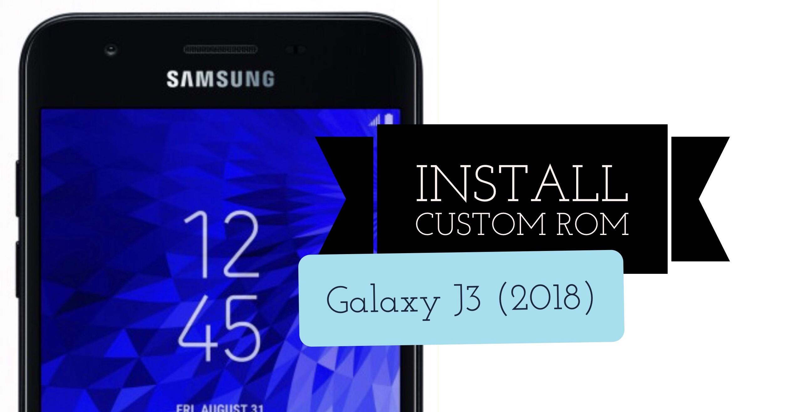 How to Install Custom Rom on Galaxy J3 (2018): TWRP & CWM