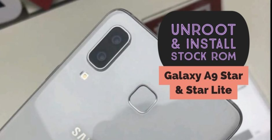 Unroot Galaxy A9 star & A9 star lite and restore stock rom