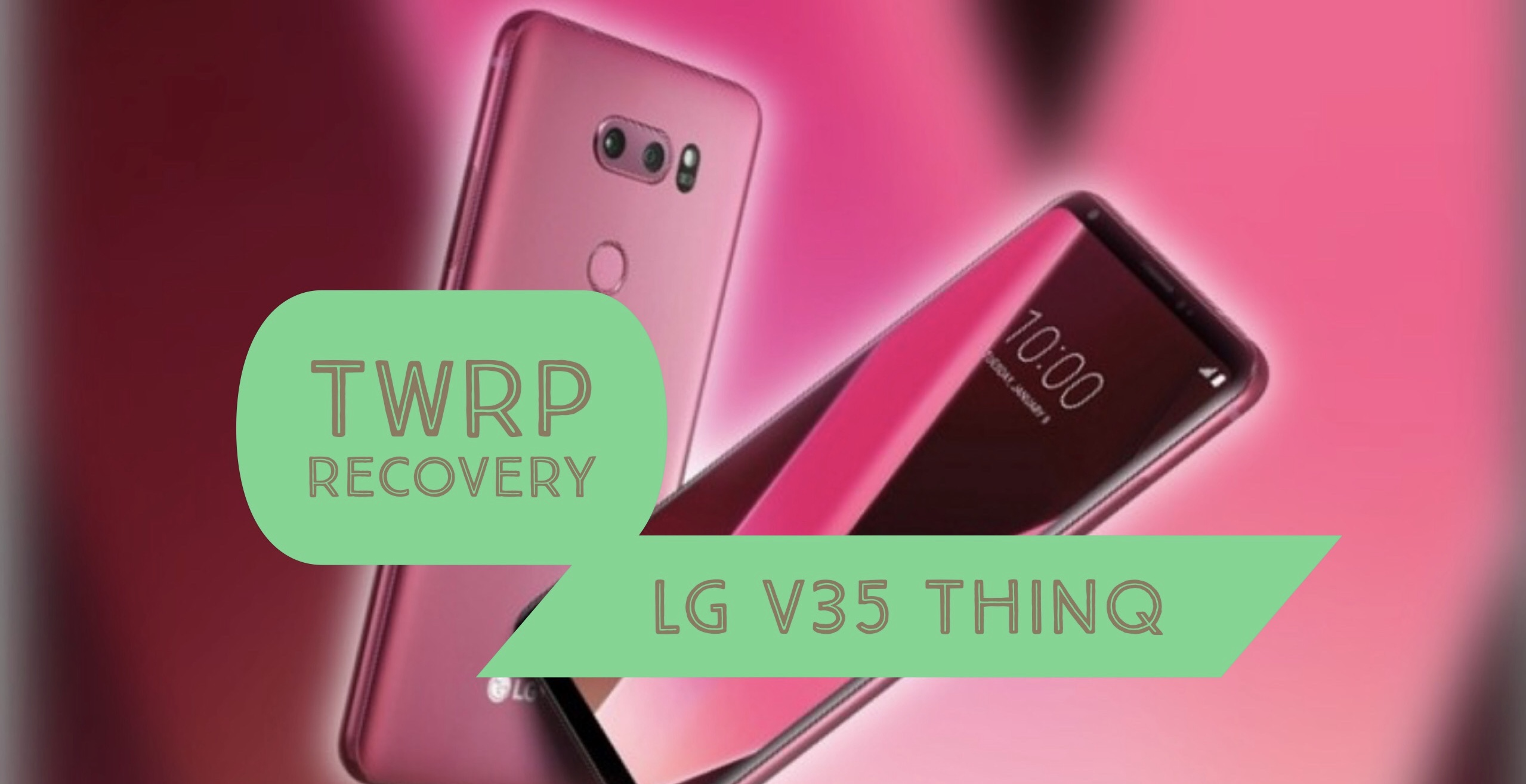 How to Install TWRP Recovery on LG V35 ThinQ: Tutorial GUIDE