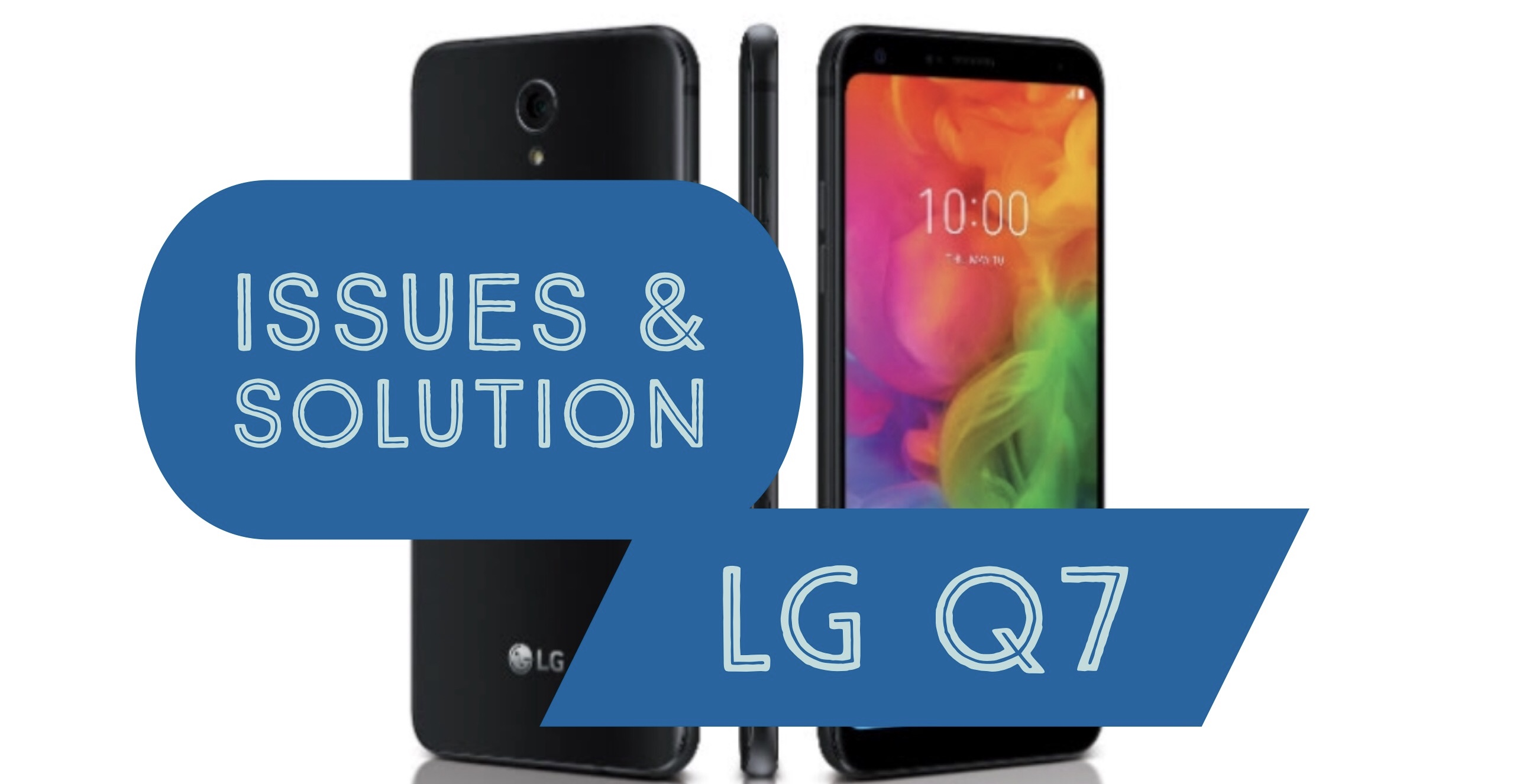 LG Q7 Issues & How to Fix Them Quickly: Solution