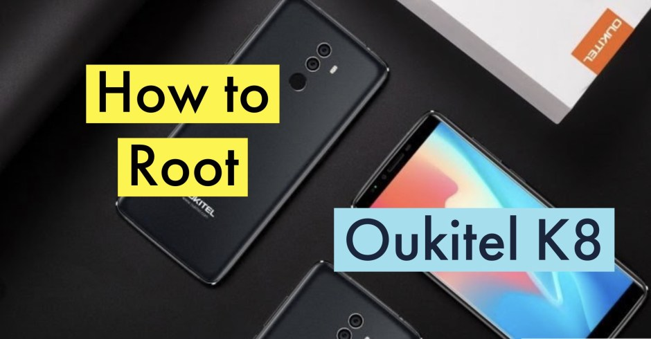 How to Root Oukitel K8 with SuperSU & Magisk + Two More METHODS!