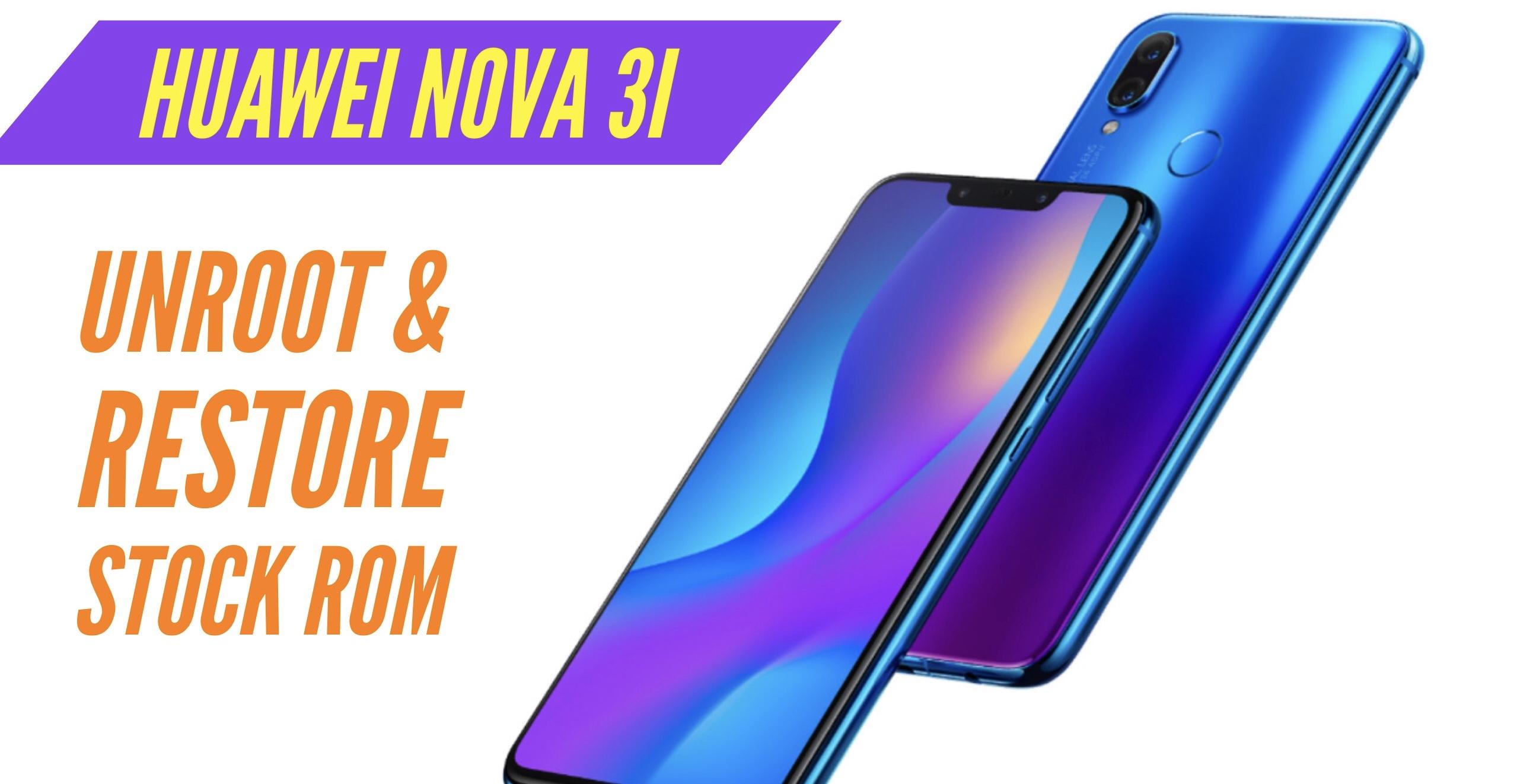 How to Unroot Huawei Nova 3i & Restore Stock ROM? INSTALL!