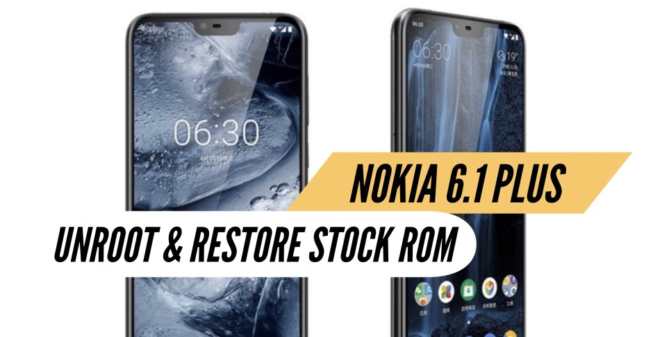 How to Unroot Nokia 6 1 Plus & Restore Stock Rom? INSTALL!