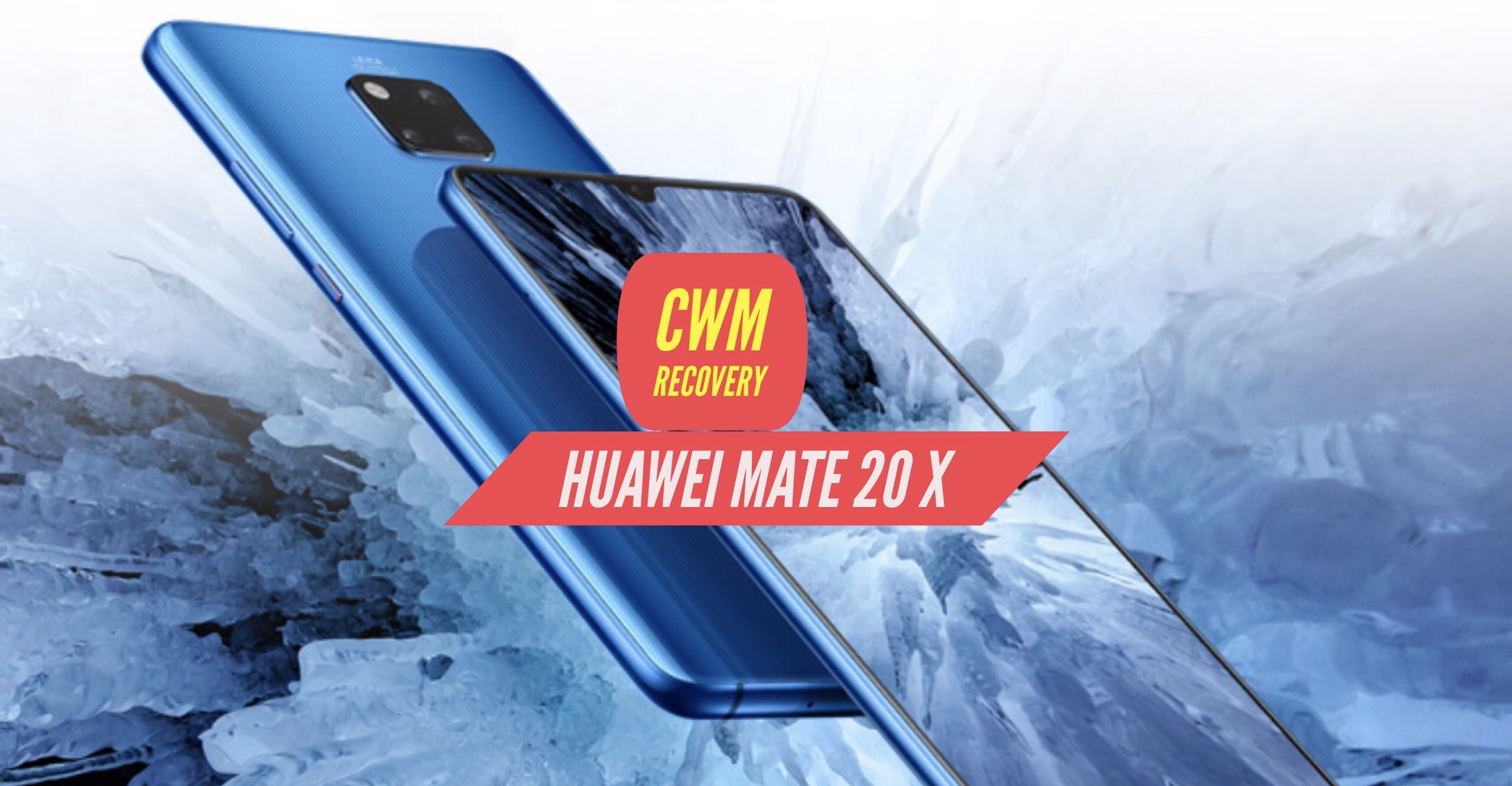 How to Install CWM Recovery on Huawei Mate 20 X? Tutorial Guide!