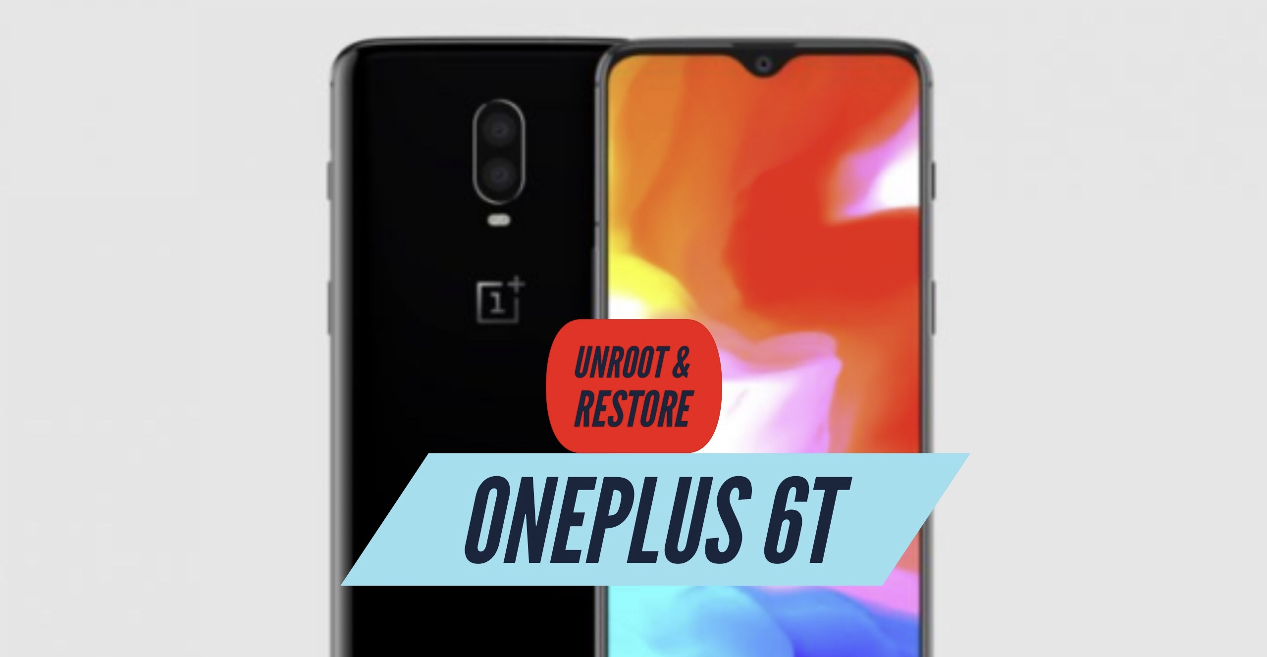 How to Unroot OnePlus 6T & Restore Stock ROM? Install!