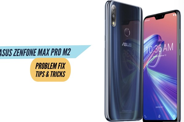 Asus Zenfone Max Pro M2 Problem Fix Issues Solution Tips & Tricks