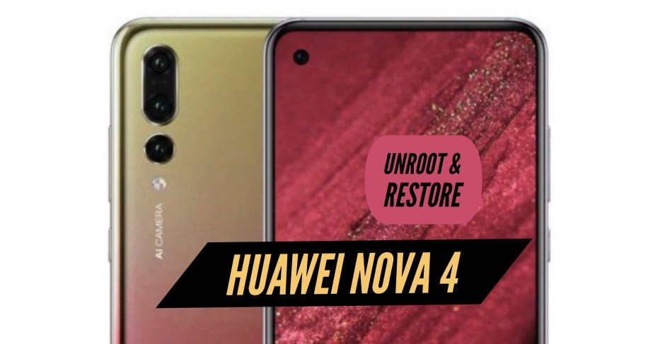 How to Unroot Huawei Nova 4 & Restore Stock ROM? INSTALL!