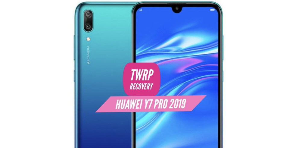 How to Install TWRP Recovery on Huawei Y7 Pro (2019)? Official Tutorial!