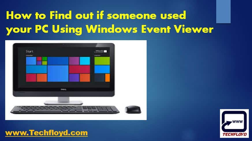 How to Find out if someone used your PC using Windows Event Viewer